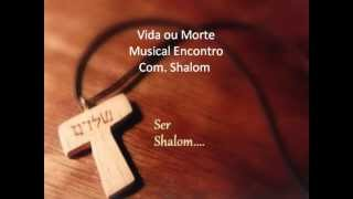 Vida ou Morte - Musical Encontro Com. Shalom