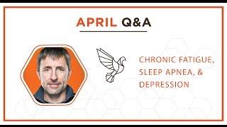 April Q&A: Chronic Fatigue, Sleep Apnea, & Depression