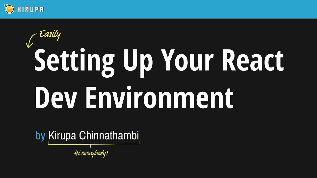 Setting Up Your React Dev Environment Easily | KIRUPA
