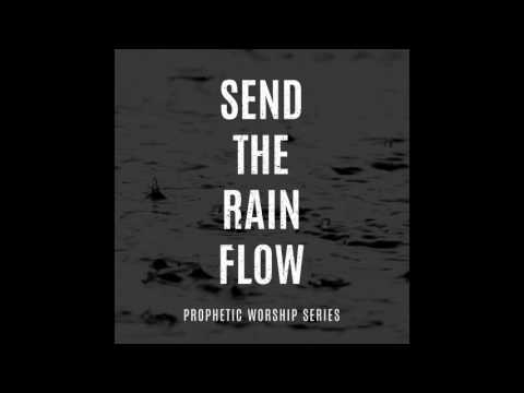Send The Rain / There Is A Sound - William McDowell Prophetic Flow