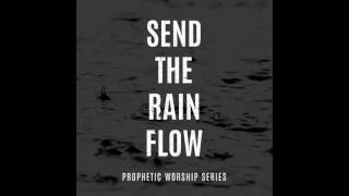 send the rain there is a sound william mcdowell prophetic flow