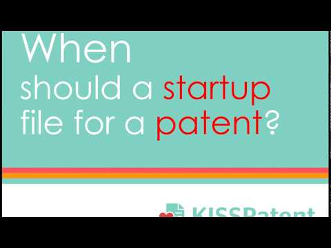 When should a startup file for a patent?