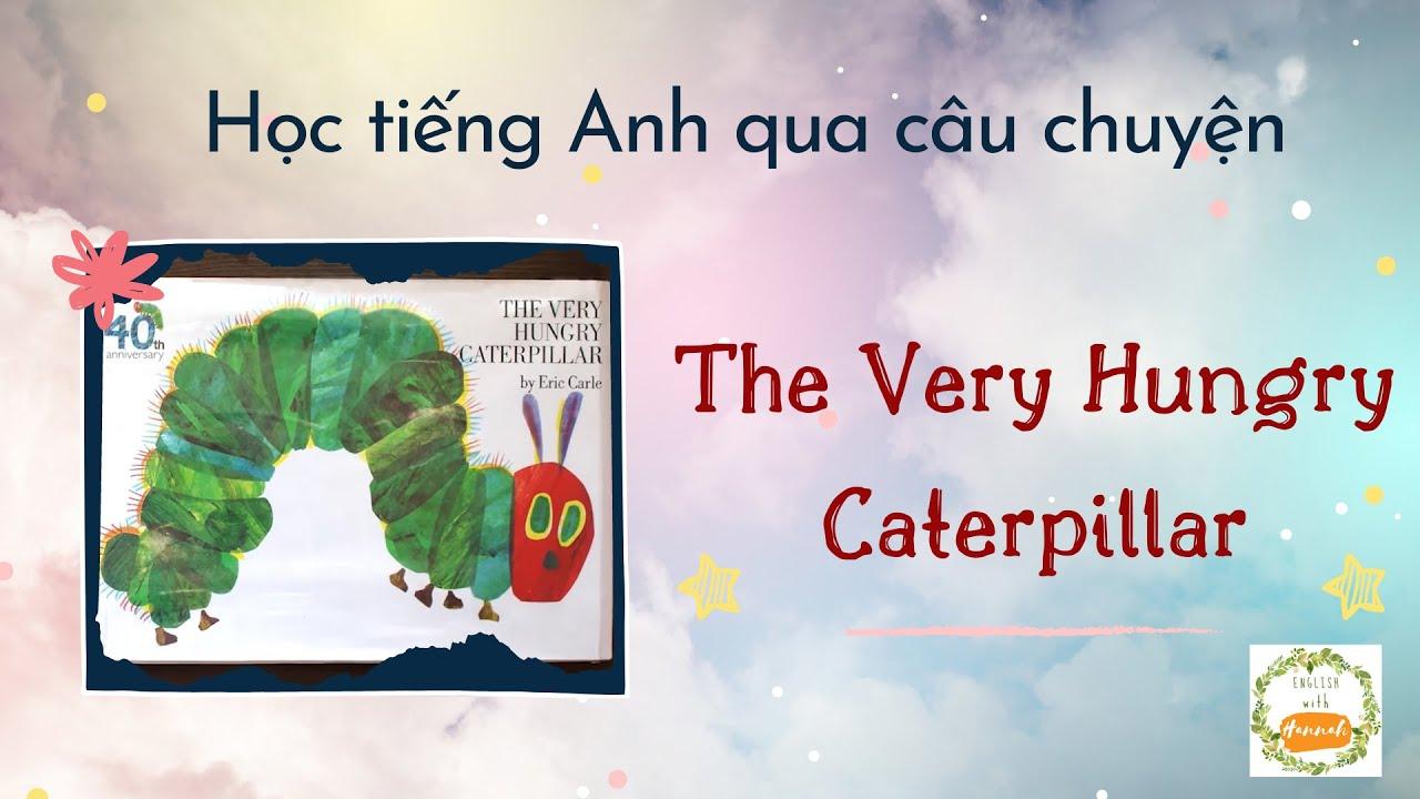 """Học tiếng Anh với câu truyện """"The Very Hungry Caterpillar"""" [English with Hannah]"""