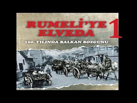Rumeliye Elveda -1-  BELGESEL 100. Yılında Balkan Bozgunu