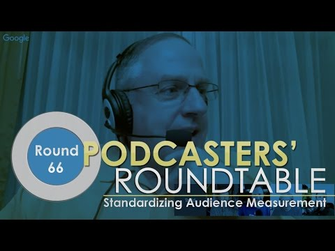 Standardizing Audience Measurement - Podcasters' Roundtable - Round 66