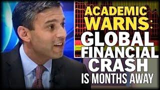 ACADEMIC WARNS GLOBAL FINANCIAL CRASH IS MONTHS AWAY
