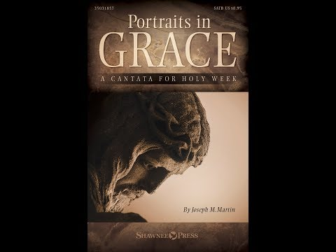 PORTRAITS IN GRACE - A Cantata for Holy Week - Joseph M. Martin