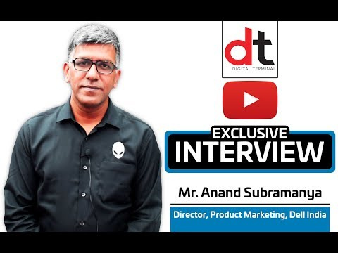 Exclusive Chat With Mr. Anand Subramanya, Director, Product Marketing, Dell India