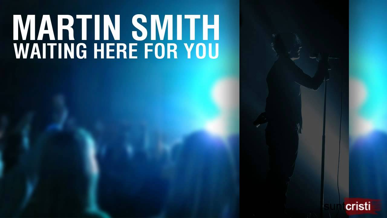 Martin Smith Waiting Here For You Youtube