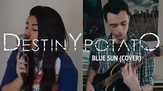 DESTINY POTATO: Blue Sun (Cover by Lauren Babic & Jordan Harris)