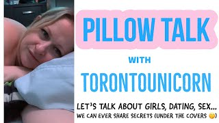 Pillow talk with TorontoUnicorn (lets talk about girls, dating, sex... and share secrets)