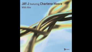 Jay-J feat. Charlene Moore - With Him (JayJ