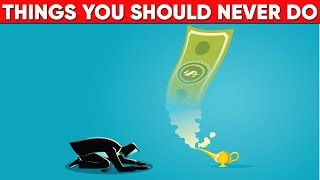 Things You Should Stop Doing Now!