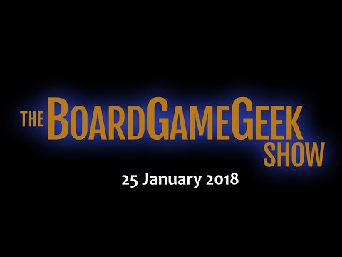 The BoardGameGeek Show — 25 January 2018
