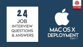 Mac OS X Deployment Interview Questions and Answers 2019 Part-1 | Mac OS X Deployment | WisdomJobs