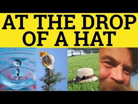 At The Drop Of A Hat - Idioms - ESL British English Pronunciation