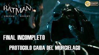 Batman Arkham Knight Ending Final Español Protocolo La Caída del Murcielago (Incompleto)