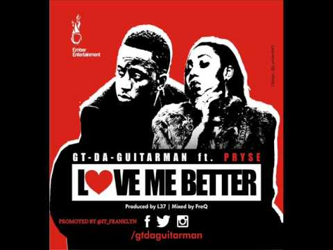 GT Da Guitarman - Love Me Better ft Pryse (Audio)