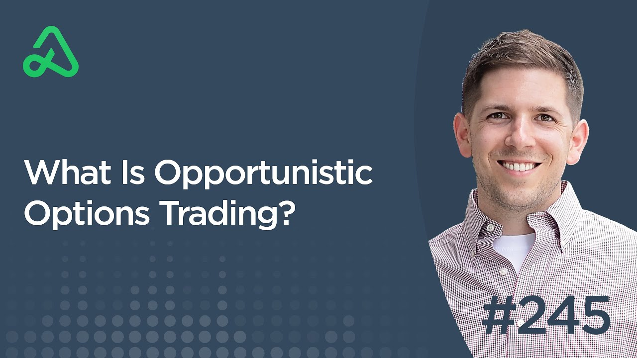 What Is Opportunistic Options Trading? [Episode 245]