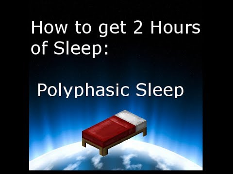 How to get 2 hours of Sleep per Night (Polyphasic Sleeping)