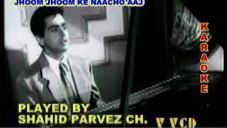 JHOOM JHOOM KE NAACHO AAJ KARAOKE BY SHAHID PARVEZ CH