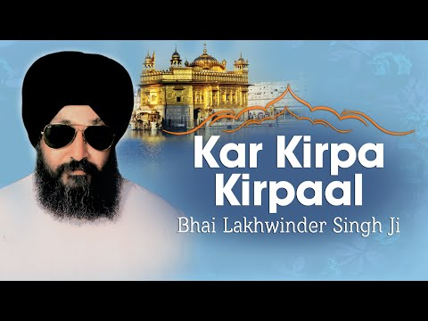 Bhai Lakhwinder Singh Ji  - Kar Kirpa Kirpaal - Sahiba