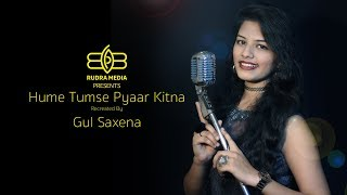 HUME TUMSE PYAAR KITNA RECREATED BY GUL SAXENA