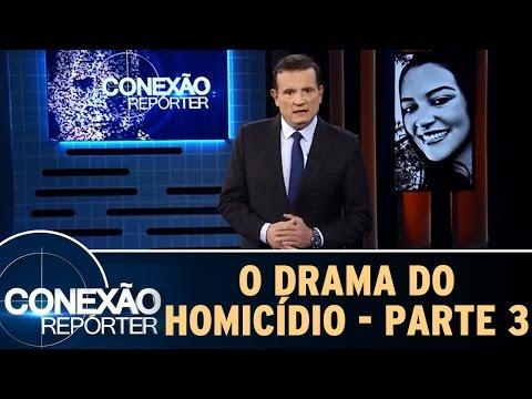 Conexão Repórter (12/06/16) - O Drama Do Homicídio - Parte 3