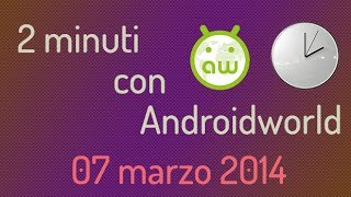 HTC All New One, Telegram, Google e Samsung si scusano - 2 minuti con AW - 07 marzo 2014