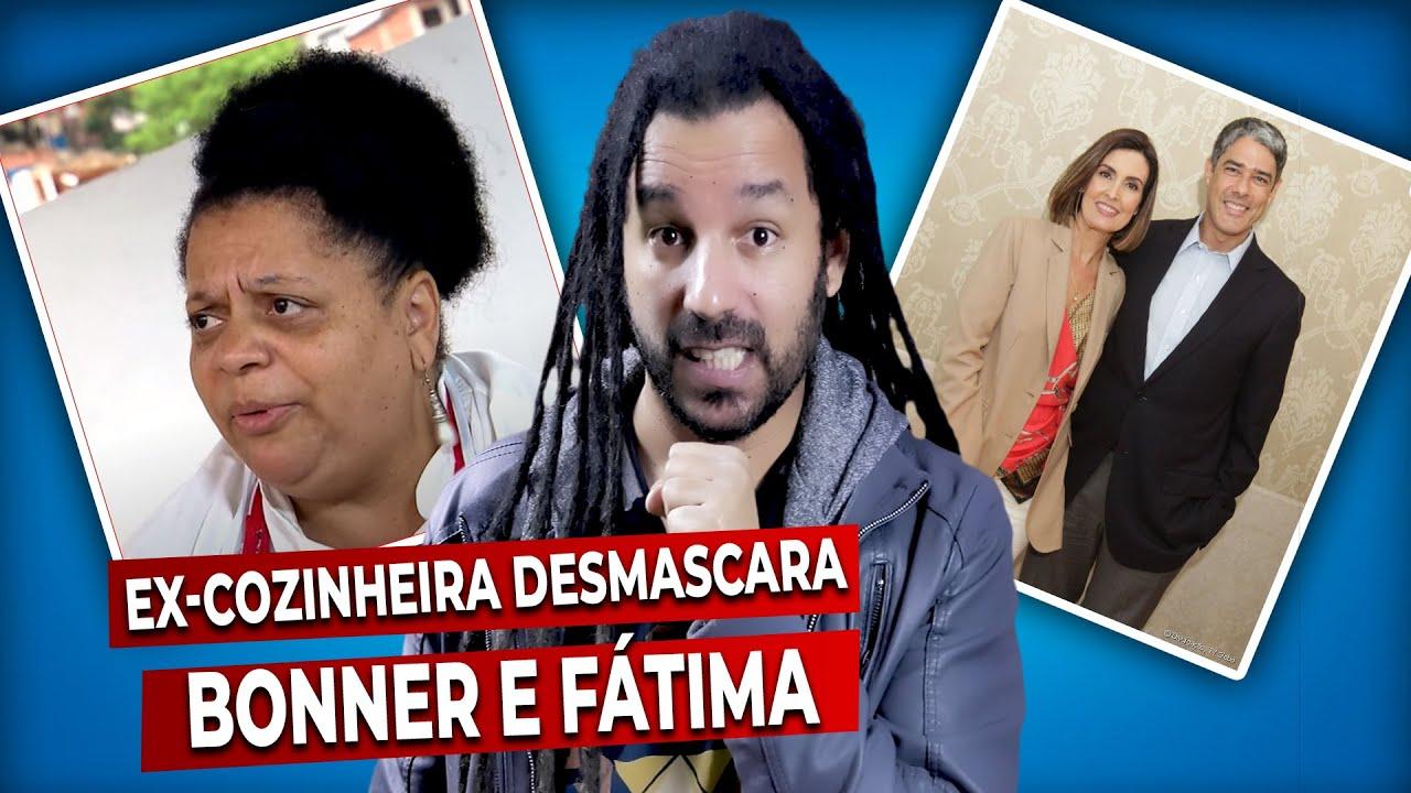 WILLIAM BONNER e FÁTIMA BERNADES são DESMASCARADOS pela ex-cozinheira - ''SÃO DOIS FALSOS&