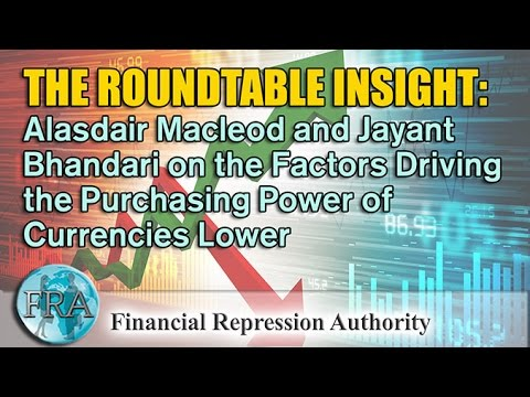 Alasdair Macleod And Jayant Bhandari On The Factors Driving The Purchasing Power Of Currencies Lower