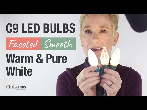 C9 LED Bulbs   Faceted, Smooth, Warm and Pure White