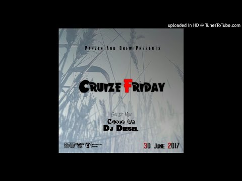 Papzin & Crew - Cruize Friday Guest (Mixed By DJ Diesel) (30 Jun 2017)