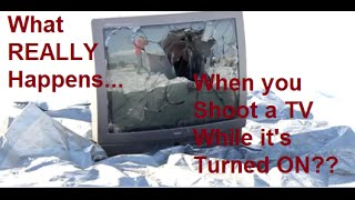 What REALLY Happens when you shoot a TV that 39 s Turned On
