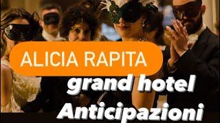 Grand Hotel Intrighi e Passioni 3 anticipazioni 5 settembre: ALICIA RAPITA, La VERITÀ su DON CARLOS