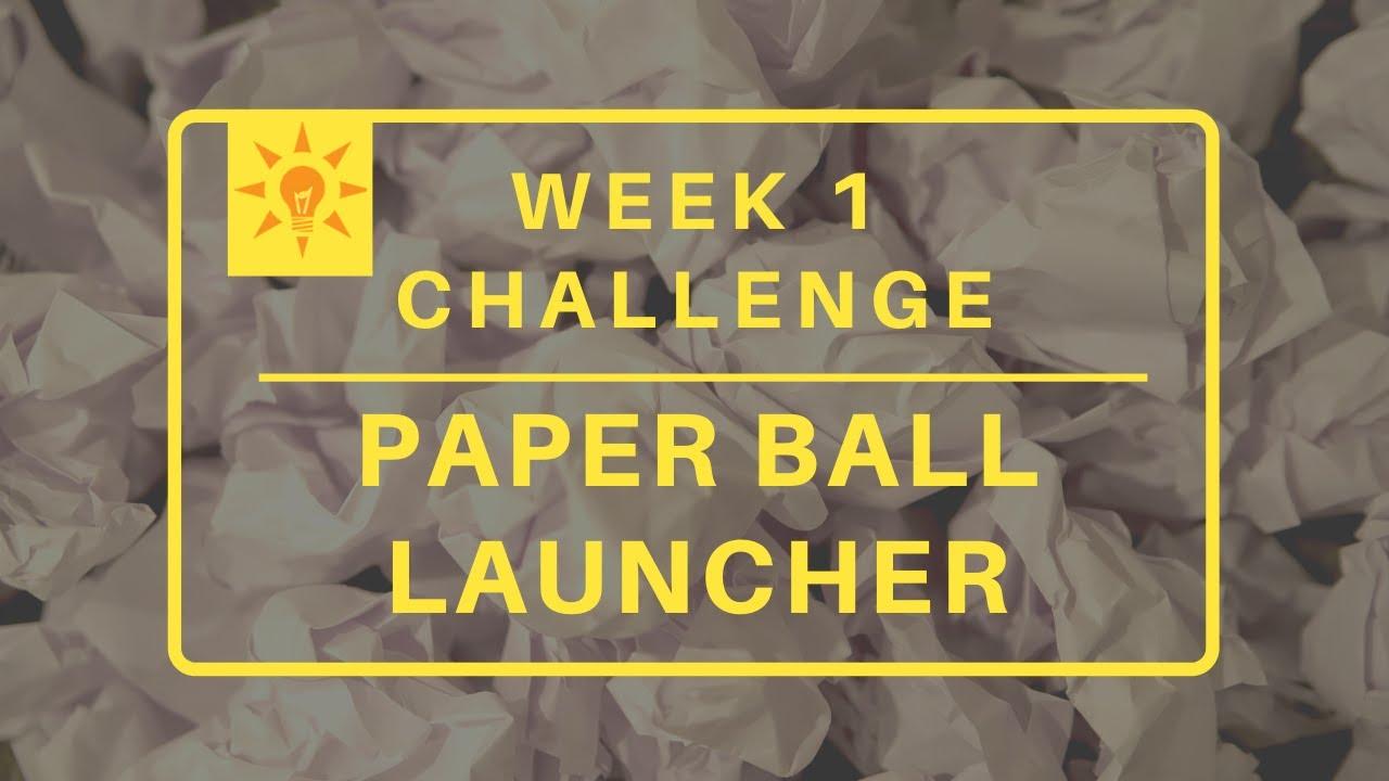 2020 Week 1: Paper Ball Launcher