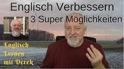 Englisch Verbessern   3 Super Möglichkeiten - Englisch Lernen mit Derek