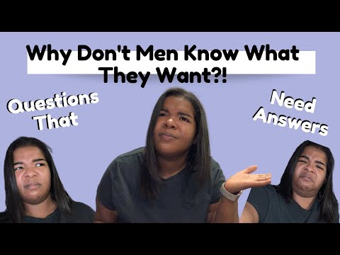 WHY DON'T MEN KNOW WHAT THEY WANT | ONLINE DATING | Questions that need answers | My Thoughts from YouTube · Duration:  10 minutes 41 seconds