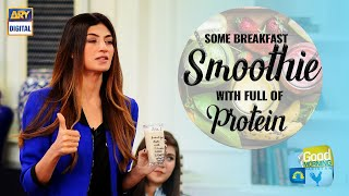Some Breakfast Smoothie With Full Of Protein | Good Morning Pakistan