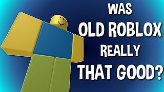Was Old ROBLOX Really That Good?