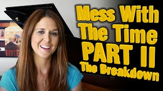 Mess With The Time PART 2 (The Breakdown)