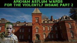Abandoned Arkham Asylum Criminally Insane Wards: A History of Madness Part 2