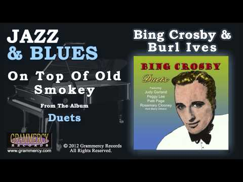 Bing Crosby With Burl Ives - On Top Of Old Smokey