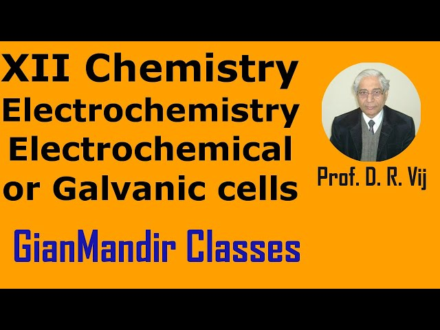 XII Chemistry | Electrochemistry | Electrochemical or Galvanic cells by Gourav Sir