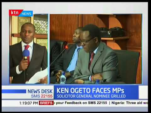 Ken Ogeto Faces MPs: Solicitor General nominee grilled
