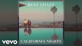 Best Coast - California Nights (Audio)