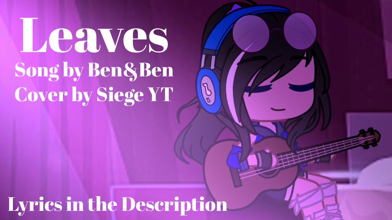 Leaves || Song Cover by Siege YT || Dedicated to the Gacha Community...