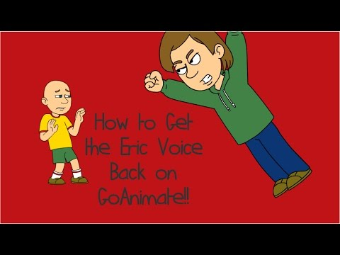 How to Get the Eric Voice Back on GoAnimate!! | GoAnimate Tutorials