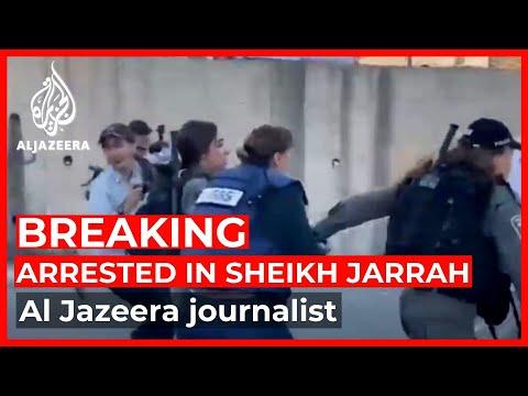 Israeli police arrest Al Jazeera journalist in Sheikh Jarrah
