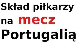 Skład piłkarzy na mecz z Portugalią